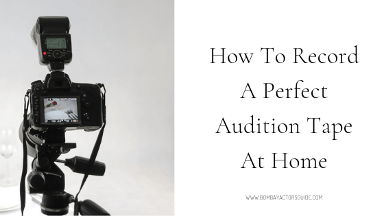 How To Record A Perfect Audition Tape At Home